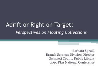 Adrift or Right on Target: Perspectives on Floating Collections