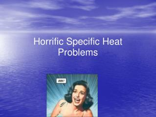 Horrific Specific Heat Problems