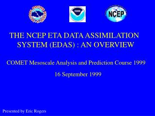 THE NCEP ETA DATA ASSIMILATION      SYSTEM (EDAS) : AN OVERVIEW