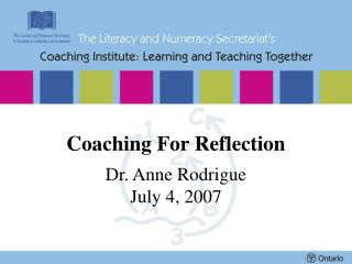 Coaching For Reflection Dr. Anne Rodrigue July 4, 2007
