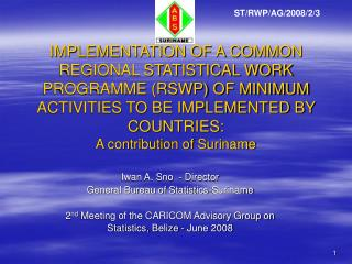 Iwan A. Sno  - Director General Bureau of Statistics-Suriname