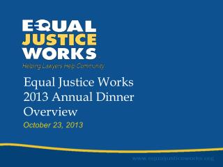 Equal Justice Works  2013 Annual Dinner  Overview