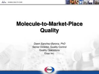 Molecule-to-Market-Place Quality