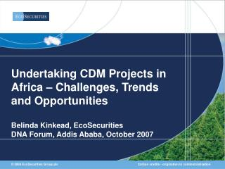 Undertaking CDM Projects in Africa   Challenges, Trends and Opportunities  Belinda Kinkead, EcoSecurities DNA Forum, Add