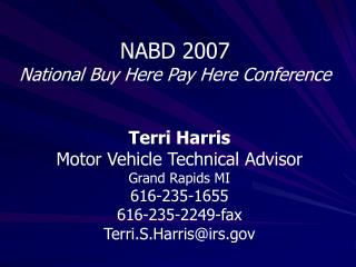 Terri Harris Motor Vehicle Technical Advisor Grand Rapids MI   616-235-1655 616-235-2249-fax Terri.S.Harris@irs