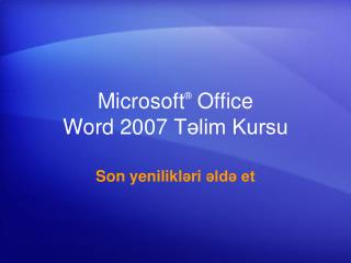 Microsoft ®  Office  Word  2007  Təlim Kursu