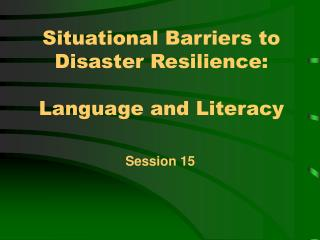 Situational Barriers to Disaster Resilience: Language and Literacy