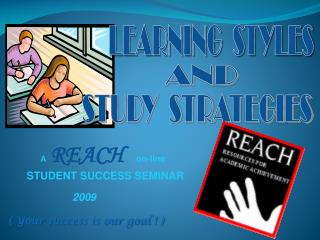 A  REACH  on-line STUDENT SUCCESS SEMINAR   2009                   Your success is our goal