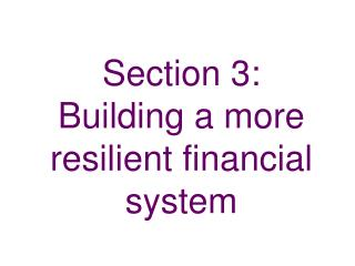 Section 3:  Building a more resilient financial system