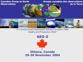 """21 st  Century Earth-Observation Solutions to Build a Safe,  Healthy and Prosperous World"" GEO-5"