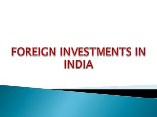 FOREIGN INVESTMENTS IN INDIA