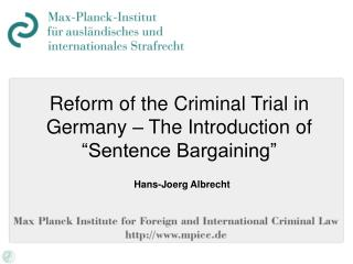 "Reform of the Criminal Trial in Germany – The Introduction of ""Sentence Bargaining"""