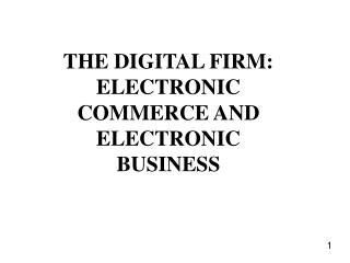 THE DIGITAL FIRM: ELECTRONIC COMMERCE AND ELECTRONIC BUSINESS