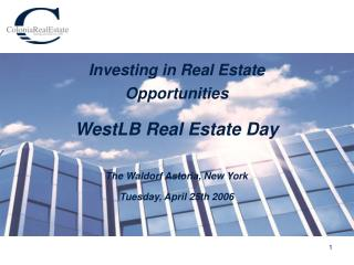Investing in Real Estate Opportunities WestLB Real Estate Day The Waldorf Astoria, New York