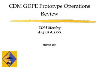 CDM GDPE Prototype Operations Review