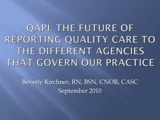 QAPI: The Future of Reporting Quality Care to the Different Agencies that Govern Our Practice