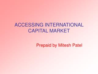 ACCESSING INTERNATIONAL CAPITAL MARKET
