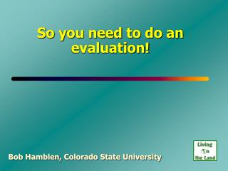 So you need to do an evaluation!