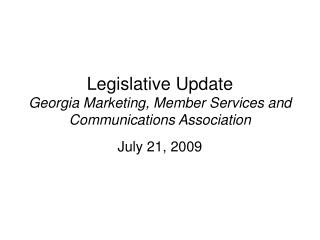Legislative Update Georgia Marketing, Member Services and Communications Association