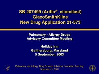 SB 207499 (Ariflo ® , cilomilast) GlaxoSmithKline New Drug Application 21-573