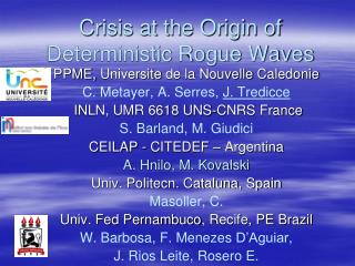Crisis at the Origin of Deterministic Rogue Waves