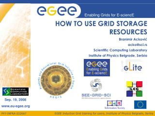 HOW TO USE GRID STORAGE RESOURCES Branimir Acković acko@scl.rs Scientific Computing Laboratory