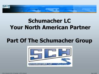 Schumacher LC   Your North American Partner Part Of The Schumacher Group