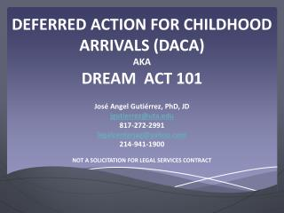 DEFERRED ACTION FOR CHILDHOOD ARRIVALS (DACA) AKA DREAM ACT 101