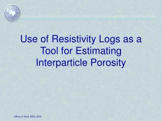 Use of Resistivity Logs as a Tool for Estimating Interparticle Porosity