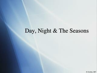 Day, Night & The Seasons