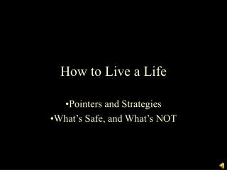 How to Live a Life
