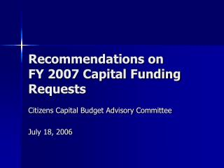 Recommendations on  FY 2007 Capital Funding Requests