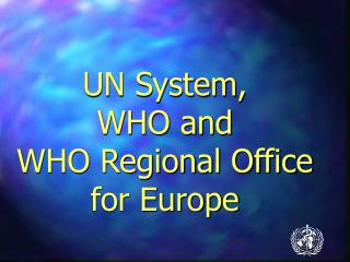UN System,  WHO and WHO Regional Office  for Europe