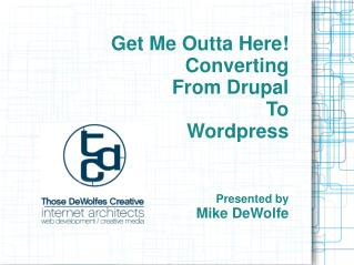 Get Me Outta Here!  Converting  From Drupal  To  Wordpress