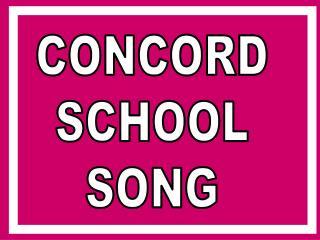 CONCORD SCHOOL SONG
