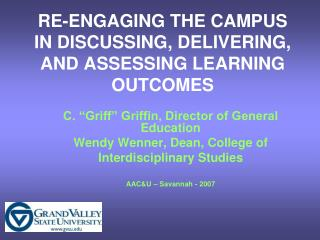 RE-ENGAGING THE CAMPUS IN DISCUSSING, DELIVERING,  AND ASSESSING LEARNING OUTCOMES