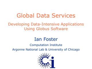 Global Data Services  Developing Data-Intensive Applications  Using Globus Software
