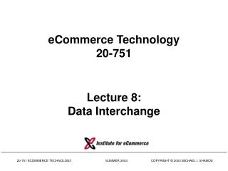 eCommerce Technology 20-751 Lecture 8: Data Interchange