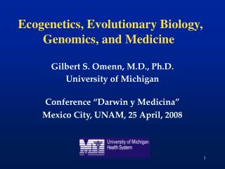 "Gilbert S. Omenn, M.D., Ph.D. University of Michigan Conference ""Darwin y Medicina"""