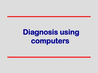 Diagnosis using computers