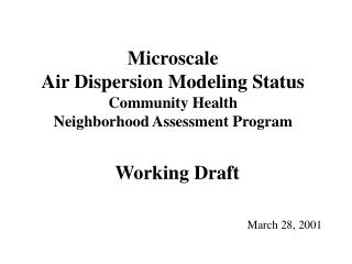 Microscale  Air Dispersion Modeling Status Community Health Neighborhood Assessment Program