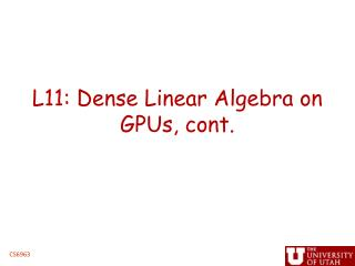 L11: Dense Linear Algebra on GPUs, cont.