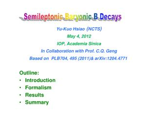 Yu-Kuo Hsiao ( NCTS ) May 4, 2012 IOP, Academia Sinica In Collaboration with Prof. C.Q. Geng