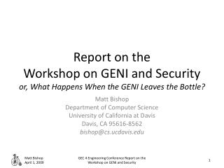 Report on the Workshop on GENI and Security or, What Happens When the GENI Leaves the Bottle?