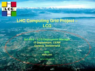 LHC Computing Grid Project – LCG Ian Bird – LCG Deployment Manager IT Department, CERN