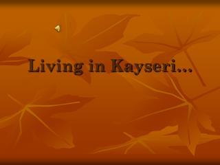 Living in Kayseri…