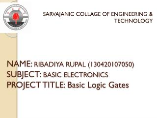 NAME:  RIBADIYA RUPAL (130420107050) SUBJECT:  BASIC ELECTRONICS PROJECT TITLE: Basic Logic Gates