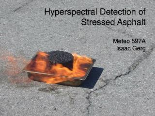 Hyperspectral Detection of Stressed Asphalt Meteo 597A Isaac Gerg