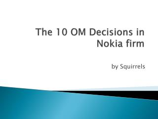 The 10 OM Decisions in Nokia firm