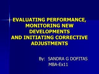 EVALUATING PERFORMANCE,  MONITORING NEW DEVELOPMENTS  AND INITIATING CORRECTIVE ADJUSTMENTS